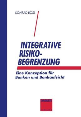 Abbildung von Bösl | Integrative Risikobegrenzung | Softcover reprint of the original 1st ed. 1993 | 1993 | Eine Konzeption für Banken und...