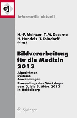 Abbildung von Meinzer / Deserno / Handels / Tolxdorff | Bildverarbeitung für die Medizin 2013 | 2013 | Algorithmen - Systeme - Anwend...
