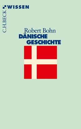 Abbildung von Bohn, Robert | Dänische Geschichte | 2. Auflage | 2010 | 2162 | beck-shop.de