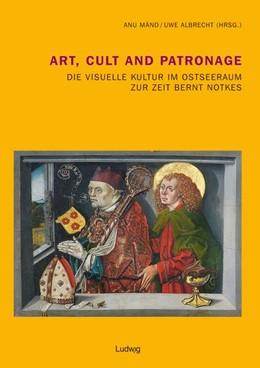 Abbildung von Albrecht / Mänd | Art, Cult and Patronage: Die Visuelle Kultur im Ostseeraum zur Zeit Bernt Notkes | 2013