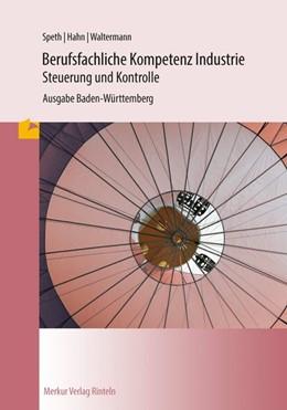 Abbildung von Speth / Hahn   Berufsfachliche Kompetenz Industrie - Steuerung und Kontrolle   8. Auflage   2016   beck-shop.de