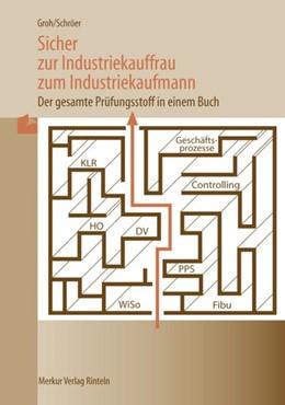 Abbildung von Groh / Schröer   Sicher zur Industriekauffrau   zum Industriekaufmann   54. Auflage   2020