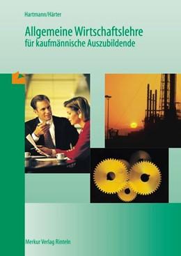 Abbildung von Hartmann / Härter | Allgemeine Wirtschaftslehre für kaufmännische Auszubildende | 45. Auflage | 2020 | beck-shop.de