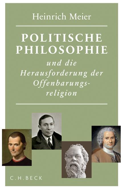 Cover: Heinrich Meier, Politische Philosophie und die Herausforderung der Offenbarungsreligion