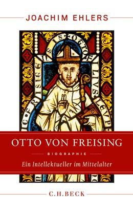 Abbildung von Ehlers, Joachim | Otto von Freising | 2013 | Ein Intellektueller im Mittela...