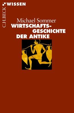 Abbildung von Sommer, Michael | Wirtschaftsgeschichte der Antike | 1. Auflage | 2013 | 2788 | beck-shop.de