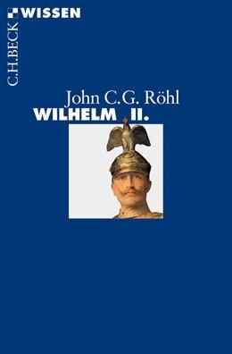 Abbildung von Röhl, John C.G. | Wilhelm II. | 1. Auflage | 2013 | 2787 | beck-shop.de