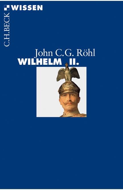 Cover: John C.G. Röhl, Wilhelm II.