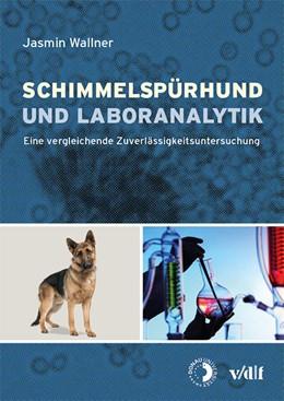 Abbildung von Wallner | Schimmelspürhund und Laboranalytik | 1. Auflage | 2013 | beck-shop.de