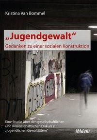 """Abbildung von Bommel   """"Jugendgewalt"""" – Gedanken zu einer sozialen Konstruktion   2013"""