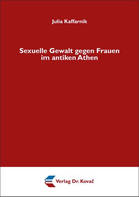 Sexuelle Gewalt gegen Frauen im antiken Athen | Kaffarnik, 2013 | Buch (Cover)