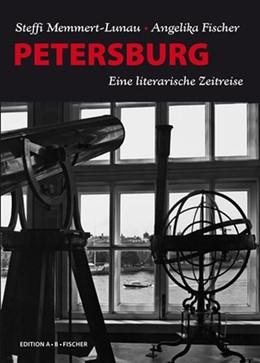 Abbildung von Memmert-Lunau / Fischer | PETERSBURG | 2013 | Eine literarische Zeitreise