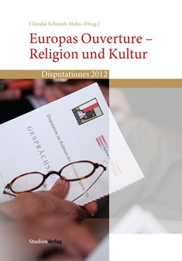 Abbildung von Schmidt-Hahn | Europas Ouverture – Religion und Kultur | durchgehend vierfarbig mit zahlreichen Fotos | 2013 | Disputationes 2012