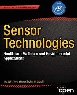 Abbildung von McGrath / Ni Scanaill / Nafus | Sensor Technologies | 1st ed. | 2013 | Healthcare, Wellness and Envir...