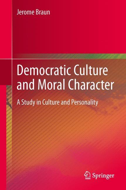 Abbildung von Braun | Democratic Culture and Moral Character | 2013