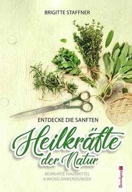 Abbildung von Staffner   Entdecke die sanften Heilkräfte der Natur   1. Auflage   2016   beck-shop.de