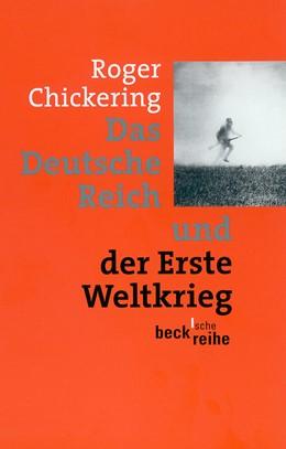 Abbildung von Chickering, Roger | Das Deutsche Reich und der Erste Weltkrieg | 2. Auflage | 2005 | 1452 | beck-shop.de