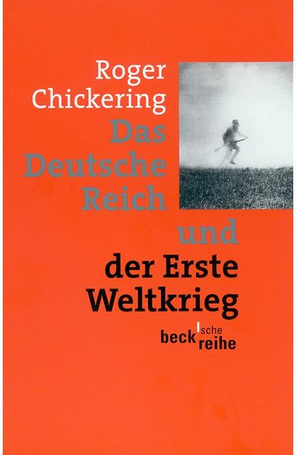Cover: Roger Chickering, Das Deutsche Reich und der Erste Weltkrieg
