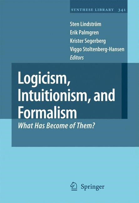 Logicism, Intuitionism, and Formalism | Lindström / Palmgren / Segerberg / Stoltenberg-Hansen, 2008 | Buch (Cover)