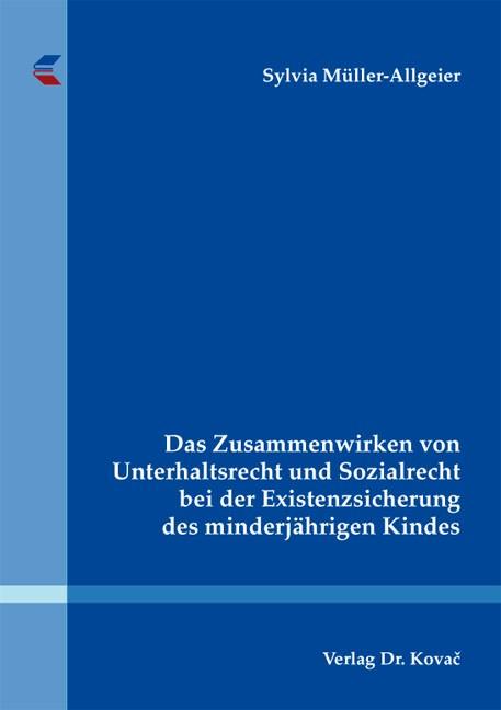 Das Zusammenwirken von Unterhaltsrecht und Sozialrecht bei der Existenzsicherung des minderjährigen Kindes | Müller-Allgeier, 2013 | Buch (Cover)
