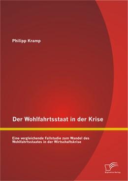 Abbildung von Kramp | Der Wohlfahrtsstaat in der Krise: Eine vergleichende Fallstudie zum Wandel des Wohlfahrtsstaates in der Wirtschaftskrise | 2013