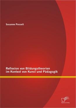Abbildung von Posselt | Reflexion von Bildungstheorien im Kontext von Kunst und Pädagogik | 2013