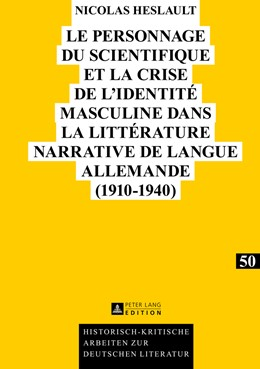 Abbildung von Heslault   Le personnage du scientifique et la crise de l'identité masculine dans la littérature narrative de langue allemande (1910-1940)   2013   50