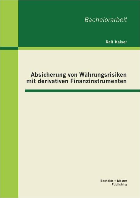 Absicherung von Währungsrisiken mit derivativen Finanzinstrumenten   Kaiser, 2013   Buch (Cover)