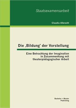 Abbildung von Albrecht   Die 'Bildung' der Vorstellung   2013   Eine Betrachtung der Imaginati...
