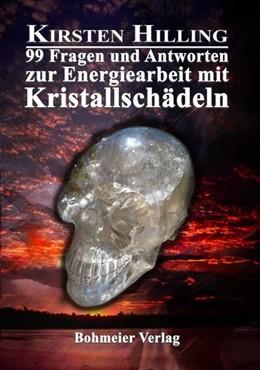 Abbildung von Hilling | 99 Fragen und Antworten zur Energiearbeit mit Kristallschädeln | 2013
