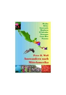 Abbildung von Wolf | Auswandern nach Mittelamerika | 2. Auflage | 2017 | Mexiko, Belize, Guatemala, El ...