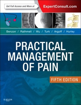 Abbildung von Benzon / Rathmell / Wu / Turk / Argoff / Hurley   Practical Management of Pain   5th Revised edition   2013