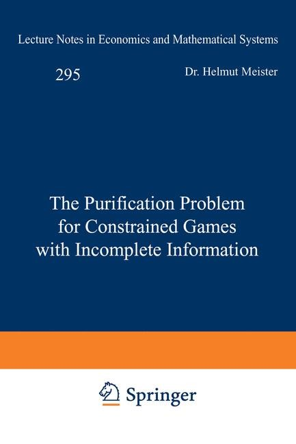 Abbildung von Meister | The Purification Problem for Constrained Games with Incomplete Information | 1987