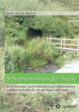 Abbildung von Albrecht | Schamanismus der Seele | 1 | 2013 | Ein Erfahrungs- und Arbeitsbuc...