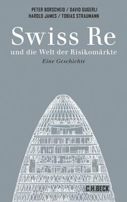 Abbildung von James, Herold / Borscheid, Peter / Gugerli, David / Straumann, Tobias | Swiss Re | 2014 | und die Welt der Risikomärkte