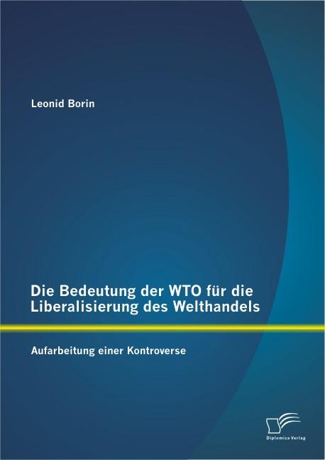 Die Bedeutung der WTO für die Liberalisierung des Welthandels | Borin, 2013 | Buch (Cover)