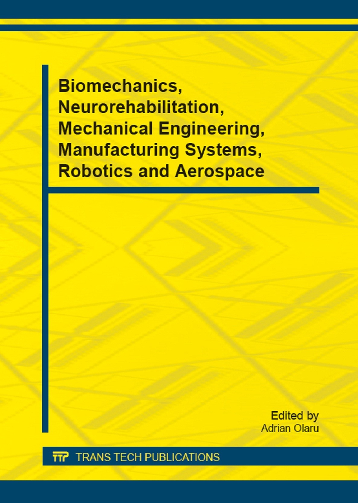 Biomechanics, Neurorehabilitation, Mechanical Engineering, Manufacturing Systems, Robotics and Aerospace | Olaru, 2013 (Cover)