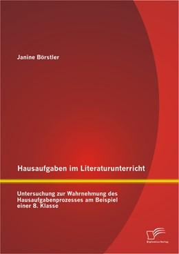 Abbildung von Börstler | Hausaufgaben im Literaturunterricht: Untersuchung zur Wahrnehmung des Hausaufgabenprozesses am Beispiel einer 8. Klasse | 2013