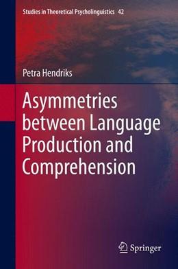 Abbildung von Hendriks | Asymmetries between Language Production and Comprehension | 1. Auflage | 2013 | 42 | beck-shop.de