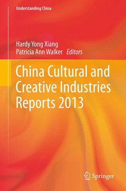 Abbildung von Xiang / Walker | China Cultural and Creative Industries Reports 2013 | 2013 | The Lens on China Cultural and...