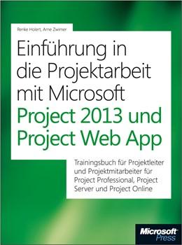 Abbildung von Holert / Zwirner | Einführung in die Projektarbeit mit Microsoft Project 2013 und Project Server | 2013 | Trainingsbuch für Projektleite...