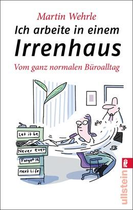 Abbildung von Wehrle | Ich arbeite in einem Irrenhaus | 1. Auflage | 2014 | 37443 | beck-shop.de
