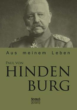 Abbildung von Hindenburg | Paul von Hindenburg: Aus meinem Leben | 2013