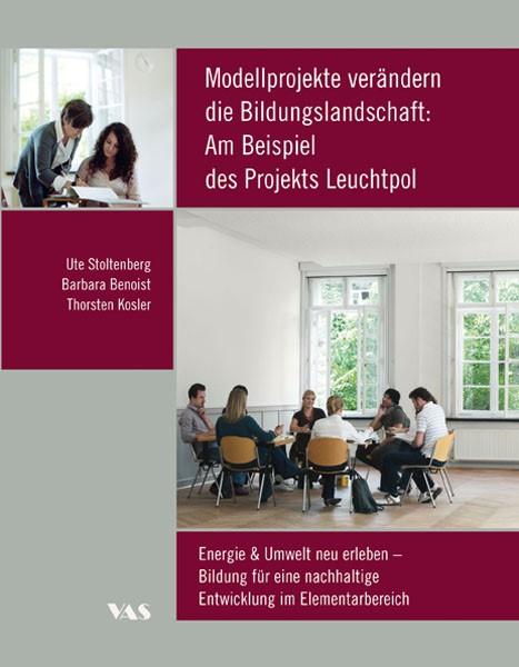 Abbildung von Stoltenberg / Benoist / Kosler | Modellprojekte verändern die Bildungslandschaft: Am Beispiel des Projekts Leuchtpol | 2013