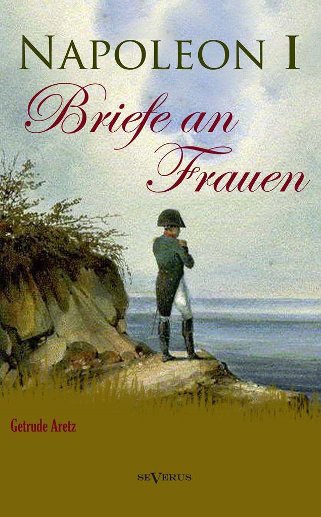 Abbildung von Aretz | Napoleon I - Briefe an Frauen | 2013