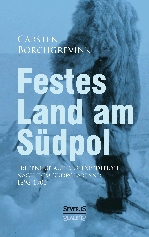 Festes Land am Südpol: Erlebnisse auf der Expedition nach dem Südpolarland 1898-1900 | Borchgrevink, 2013 | Buch (Cover)