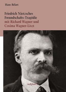 Abbildung von Bélart | Friedrich Nietzsches Freundschafts-Tragödie mit Richard Wagner und Cosima Wagner-Liszt | 2013
