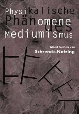 Abbildung von Schrenck-Notzing | Physikalische Phänomene des Mediumismus - Eine Forschung über die Telekinese, den Spiritismus und seine Medien | 1. Auflage | 2013 | beck-shop.de