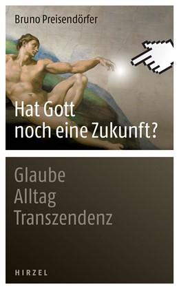 Abbildung von Preisendörfer | Hat Gott noch eine Zukunft? | 2013 | Glaube - Alltag - Transzendenz