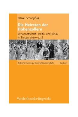 Abbildung von Schönpflug | Die Heiraten der Hohenzollern | Aufl. | 2013 | Verwandtschaft, Politik und Ri... | Band 207